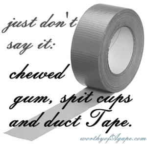 just dont say it chewed gum spit cups and duct tape