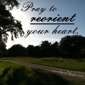 reorient your heart